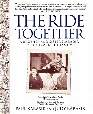The Ride Together: A Brother and Sister's Memoir of Autism in the Family - Karasik, Paul, and Karasik, Judy
