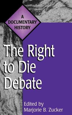 The Right to Die Debate: A Documentary History - Zucker, Marjorie B