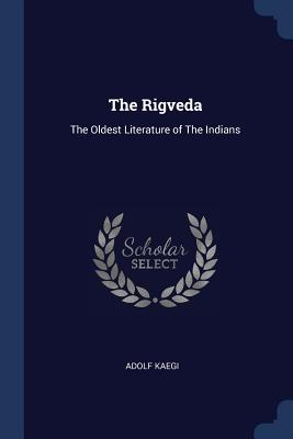 The Rigveda: The Oldest Literature of the Indians - Kaegi, Adolf