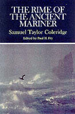 The Rime of the Ancient Mariner: Complete, Authoritative Texts of the 1798 and 1817 Versions with Biographical and Historical Contexts, Critical History, and Essays from Contemporary Critical Perspectives - Coleridge, Samuel Taylor, and Fry, Paul H. (Editor)