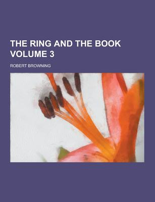 The Ring and the Book Volume 3 - Browning, Robert