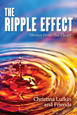 The Ripple Effect: Stories from the Heart - Lufkin, Christina