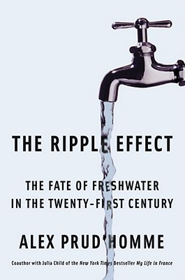 The Ripple Effect: The Fate of Fresh Water in the Twenty-First Century - Prud'homme, Alex