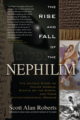 The Rise and Fall of the Nephilim: The Untold Story of Fallen Angels, Giants on the Earth, and Their Extraterrestrial Origins - Roberts, Scott Alan