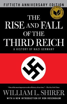 The Rise and Fall of the Third Reich: A History of Nazi Germany - Shirer, William L