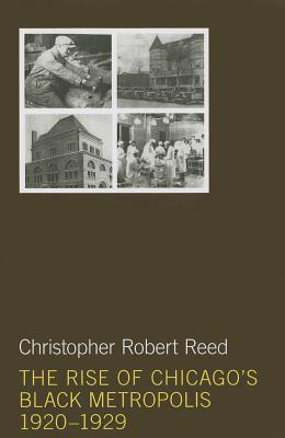 The Rise of Chicago's Black Metropolis, 1920-1929 - Reed, Christopher Robert