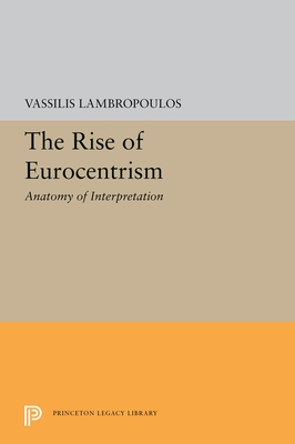 The Rise of Eurocentrism: Anatomy of Interpretation - Lambropoulos, Vassilis