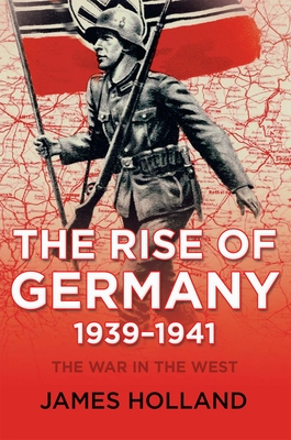 The Rise of Germany, 1939-1941 - Holland, James