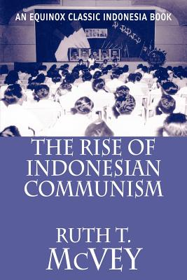 The Rise of Indonesian Communism - McVey, Ruth T