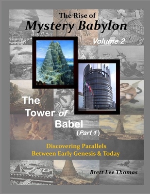 The Rise of Mystery Babylon - The Tower of Babel (Part 1): Discovering Parallels Between Early Genesis and Today (Volume 2) - Thomas, Brett Lee