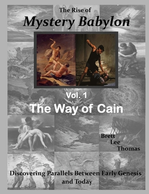 The Rise of Mystery Babylon - The Way of Cain: Discovering Parallels Between Early Genesis and Today - Thomas, Brett Lee