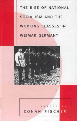 The Rise of National Socialism and the Working Classes in Weimar Germany - Fischer, Conan (Editor)