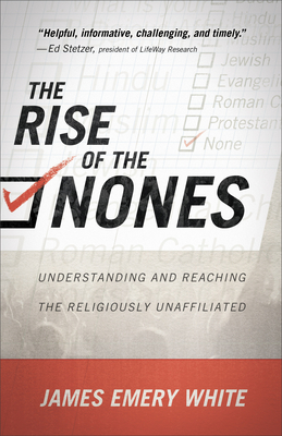 The Rise of the Nones: Understanding and Reaching the Religiously Unaffiliated - White, James Emery