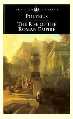 The Rise of the Roman Empire - Polybius, Obye, and Walbank, F W (Introduction by), and Scott-Kilvert, Ian (Translated by)