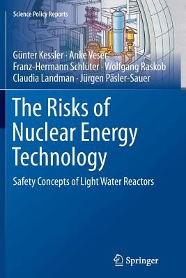 The Risks of Nuclear Energy Technology: Safety Concepts of Light Water Reactors - Kessler, Günter, and Veser, Anke, and Schlüter, Franz-Hermann