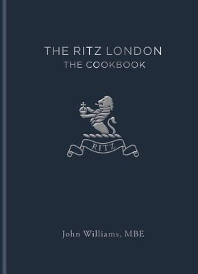 The Ritz London: The Cookbook - Williams, John, and The Ritz Hotel (London) Limited