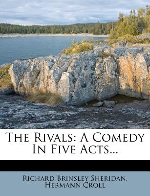 The Rivals: A Comedy in Five Acts - Sheridan, Richard Brinsley