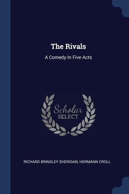The Rivals: A Comedy in Five Acts - Sheridan, Richard Brinsley, and Croll, Hermann