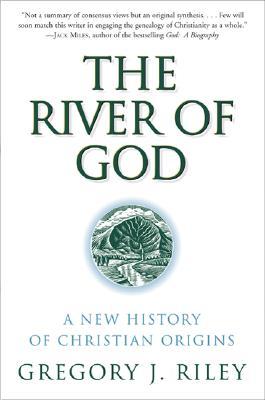 The River of God - Riley, Gregory J, Ph.D.