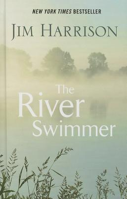 The River Swimmer: Novellas - Harrison, Jim