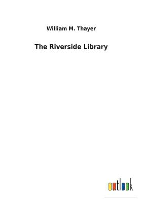 The Riverside Library - Thayer, William M