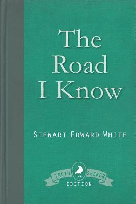 The Road I Know - White, Stewart Edward