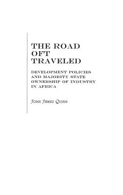 The Road Oft Traveled: Development Policies and Majority State Ownership of Industry in Africa - Quinn, John J