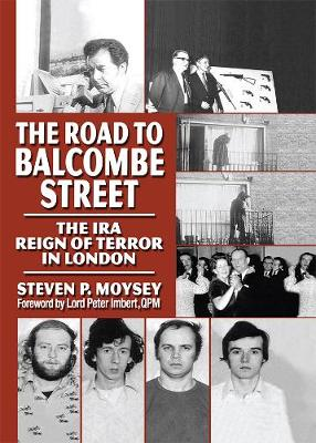 The Road to Balcombe Street: The IRA Reign of Terror in London - Moysey, Steven P