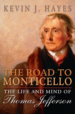 The Road to Monticello: The Life and Mind of Thomas Jefferson - Hayes, Kevin J.