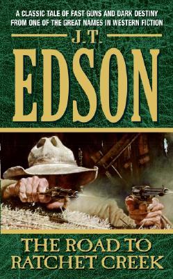 The Road to Ratchet Creek - Edson, J T