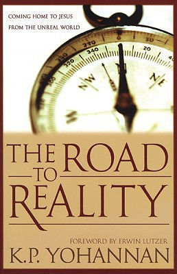 The Road to Reality: Coming to Jesus from an Unreal World - Yohannan, K P