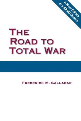 The Road to Total War - Sallagar, Frederick M