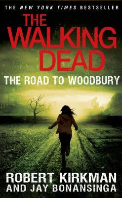 The Road to Woodbury - Kirkman, Robert, and Bonansinga, Jay