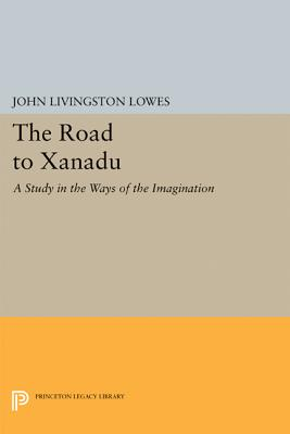 The Road to Xanadu: A Study in the Ways of the Imagination - Lowes, John Livingstone