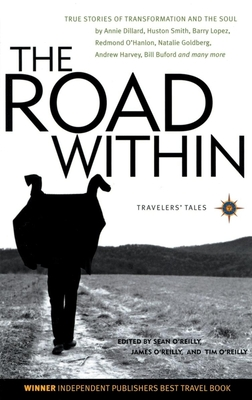 The Road Within: True Stories of Transformation and the Soul - O'Reilly, James (Editor), and O'Reilly, Sean (Editor), and O'Reilly, Tim (Editor)