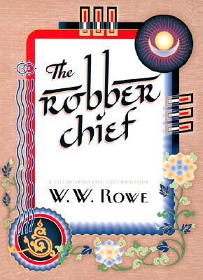 The Robber Chief: A Tale of Vengeance and Compassion - Rowe, W W, Ph.D.