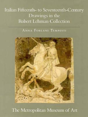 The Robert Lehman Collection at the Metropolitan Museum of Art, Volume V: Italian Fifteenth-to Seventeenth-Century Drawings - Tempesti, Anna Forlani