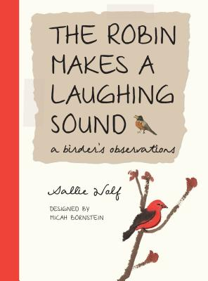 The Robin Makes a Laughing Sound: A Birder's Journal - Wolf, Sallie