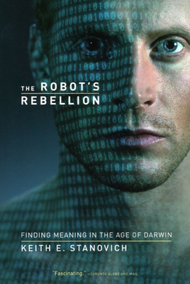 The Robot's Rebellion: Finding Meaning in the Age of Darwin - Stanovich, Keith E, Professor, PhD