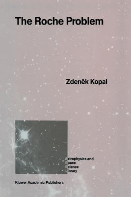 The Roche Problem: And Its Significance for Double-Star Astronomy - Kopal, Zdenek