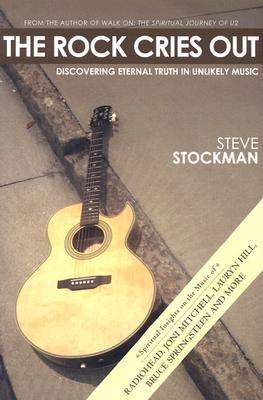 The Rock Cries Out: Discovering Eternal Truth in Unlikely Music - Stockman, Steve