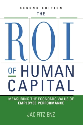 The ROI of Human Capital: Measuring the Economic Value of Employee Performance - Fitz-Enz, Jac