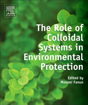 The Role of Colloidal Systems in Environmental Protection - Fanun, Monzer (Editor)