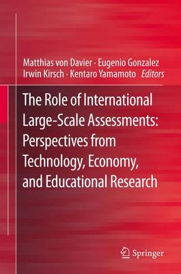 The Role of International Large-Scale Assessments: Perspectives from Technology, Economy, and Educational Research - Von Davier, Matthias (Editor), and Gonzalez, Eugenio (Editor), and Kirsch, Irwin (Editor)