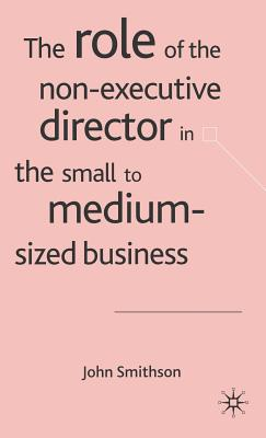 The Role of the Non-Executive Director in the Small to Medium-Sized Business - Smithson, J