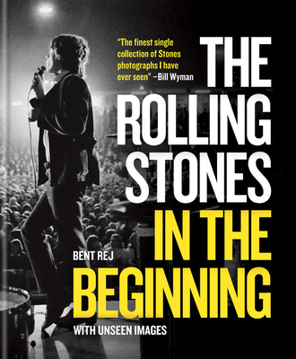 The Rolling Stones In the Beginning: With unseen images - Rej, Bent