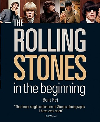 The Rolling Stones: In the Beginning - Rej, Bent (Photographer), and Wyman, Bill (Foreword by)