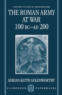 The Roman Army at War 100 BC - Ad 200 - Goldsworthy, Adrian Keith