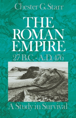 The Roman Empire, 27 B.C.-A.D. 476: A Study in Survival - Starr, Chester