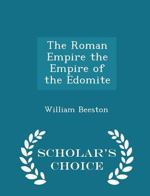 The Roman Empire the Empire of the Edomite - Scholar's Choice Edition - Beeston, William